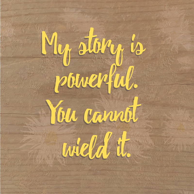 "Yellow decorative scripture: ""My story is powerful, you cannot wield it."""